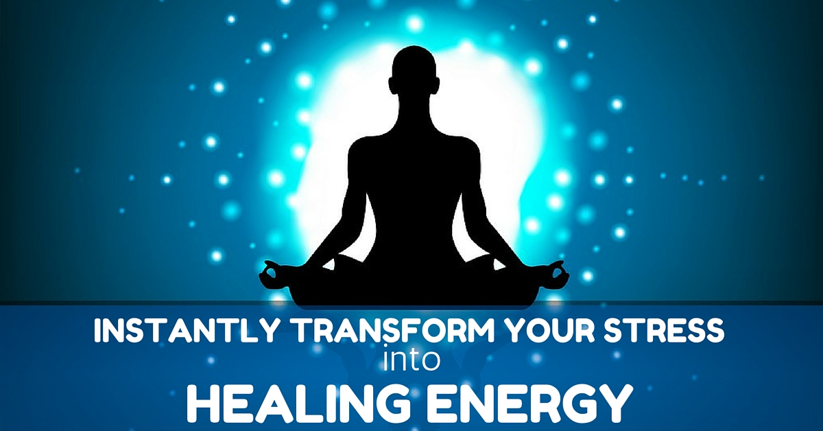 Transform Stress Into Healing Energy