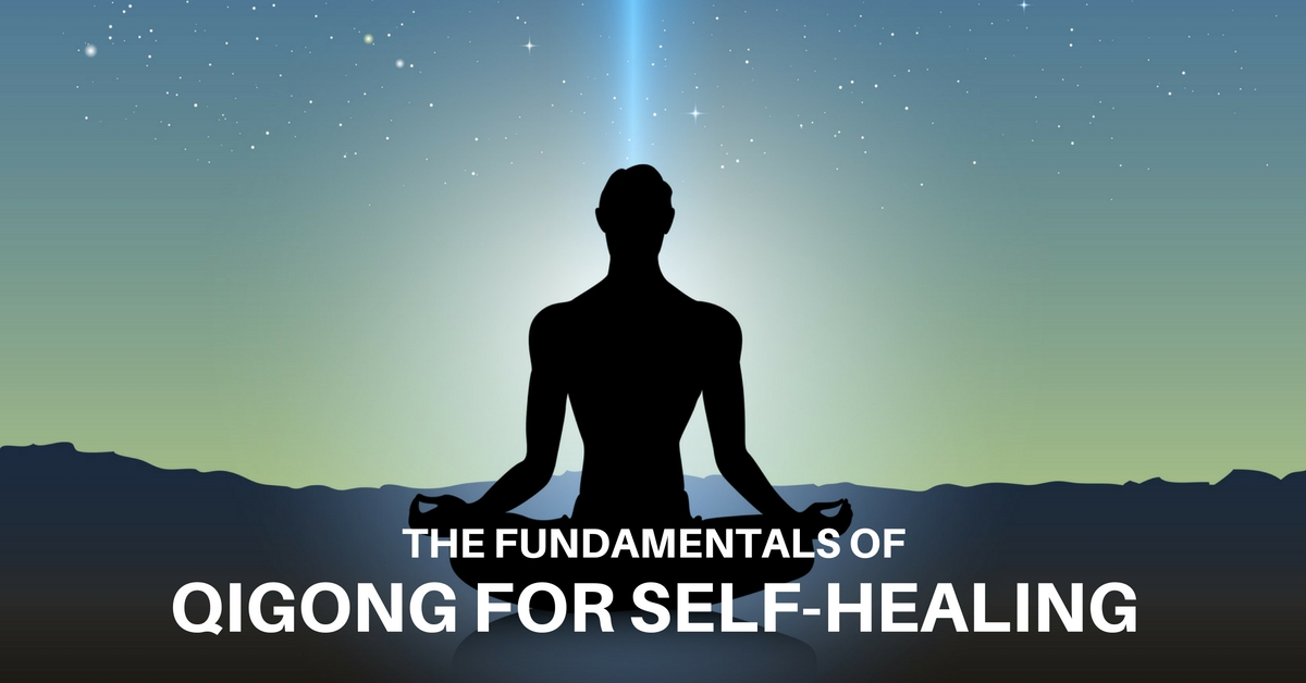 The Fundamentals Of Qigong For Self-Healing