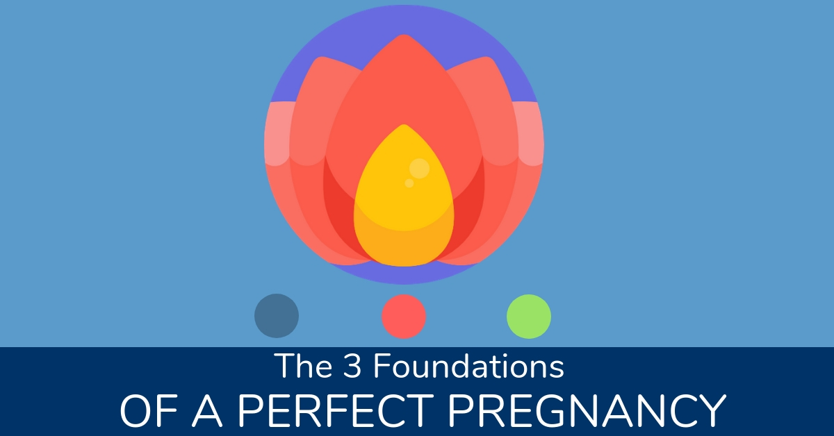 The Three Foundations Of A Perfect Pregnancy