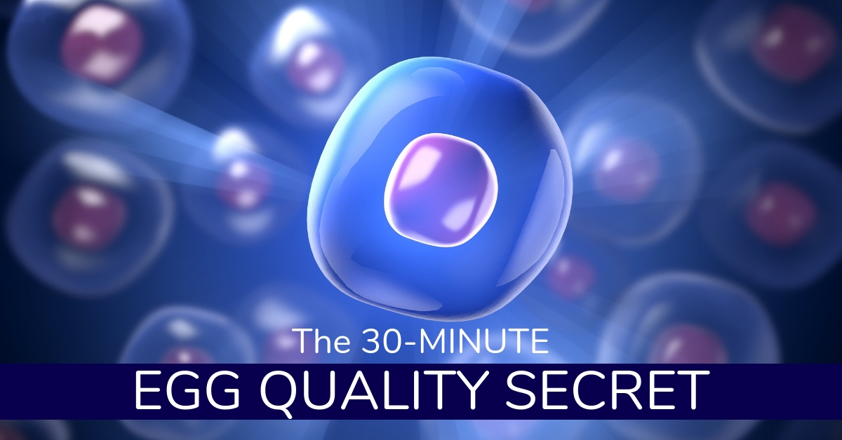 The 30-Minute Egg Quality Secret