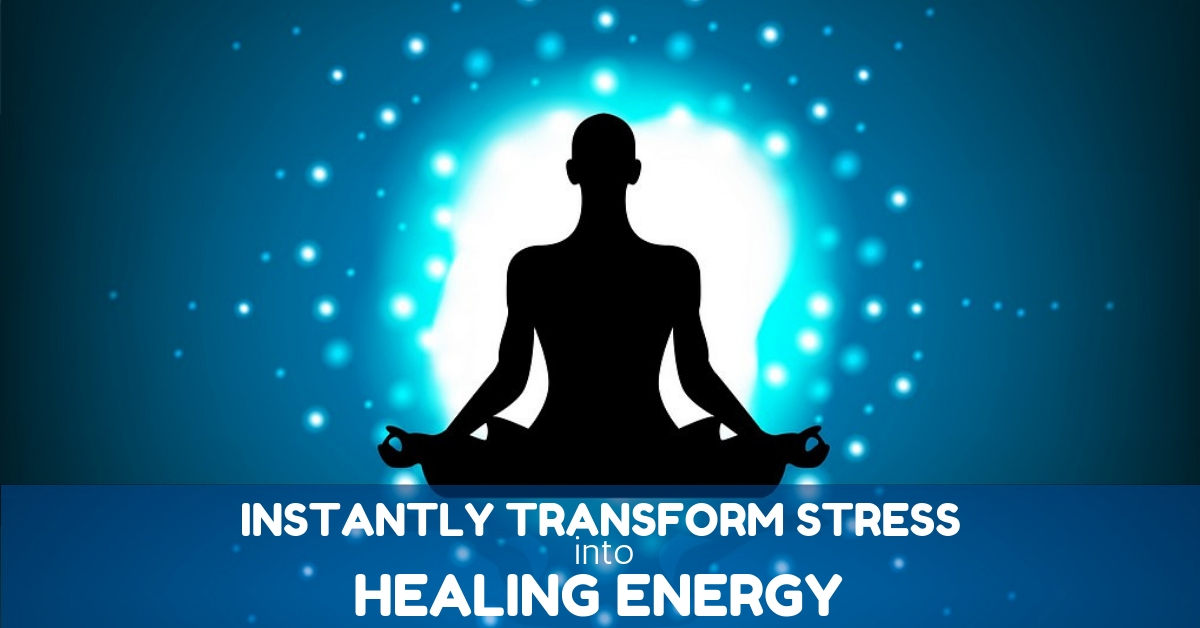 How To Transform Stress Into Healing Energy